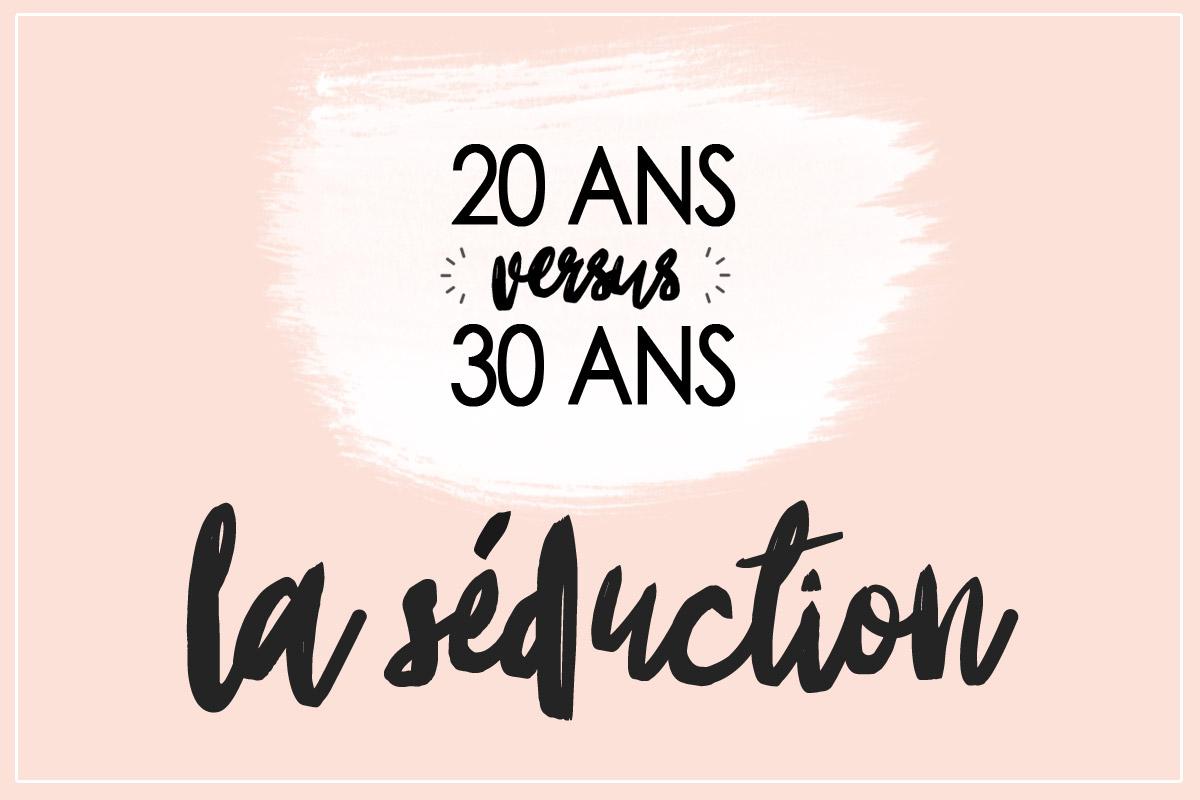 20 ans versus 30 ans : la séduction