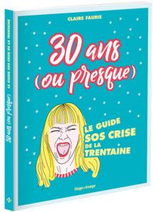 30 ans (ou presque) le guide SOS crise de la trentaine en livre par Claire Faurie