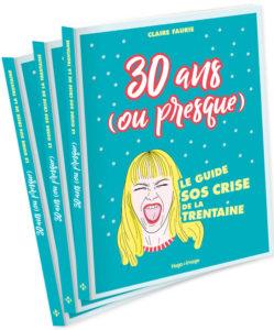 30 ans (ou presque) le guide SOS crise de la trentaine